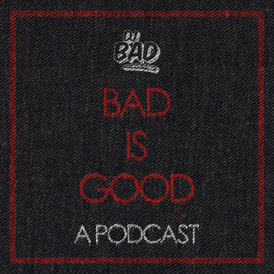 Bad Is Good: A Podcast