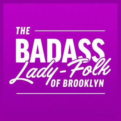 Badass Lady-folk of Brooklyn