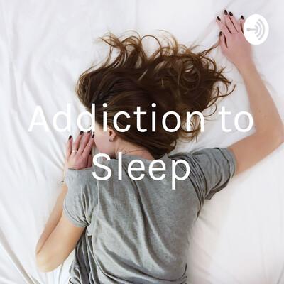 Addiction to Sleep