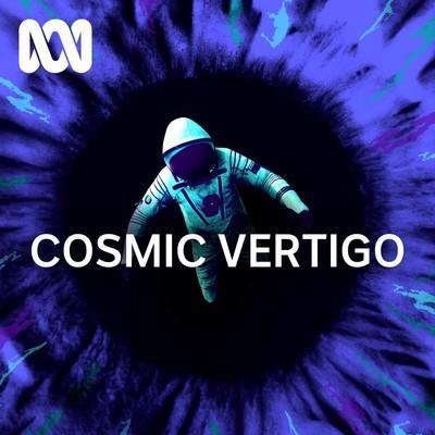 Cosmic Vertigo - ABC RN