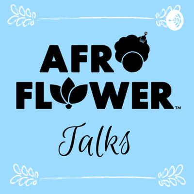 Afro Flower Talks
