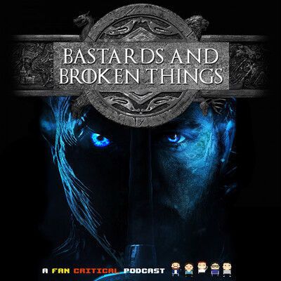 Bastards and Broken Things: A Game Of Thrones and A Song Of Ice & Fire podcast