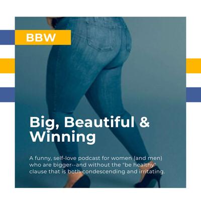 BBW - Big, Beautiful & Winning