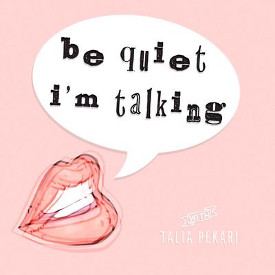 Be Quiet, I'm Talking