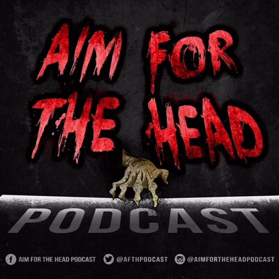 Aim for the Head Podcast - A Walking Dead Universe Podcast