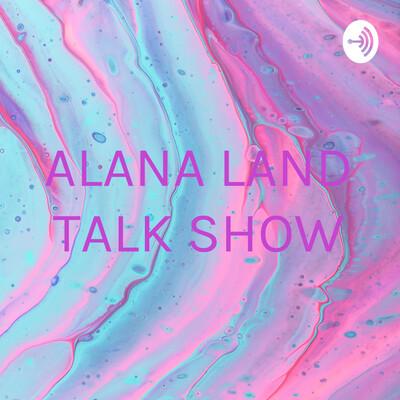 Alana land talk show