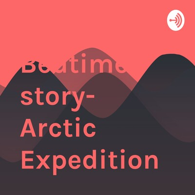 Bedtime story- Arctic Expedition