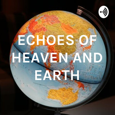 ECHOES OF HEAVEN AND EARTH