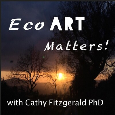 Eco Art Matters with Cathy Fitzgerald PhD