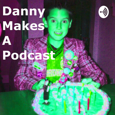 Danny Makes A Podcast