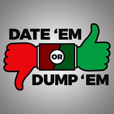 Date 'Em or Dump 'Em