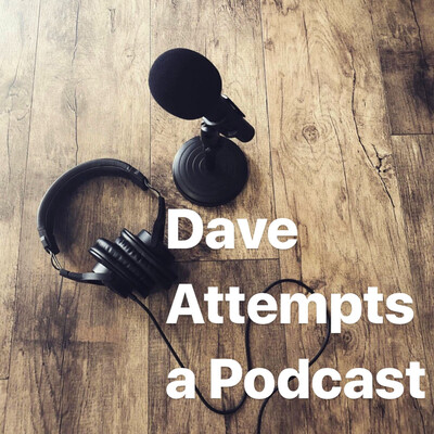 Dave Attempts a Podcast