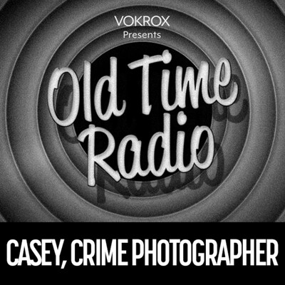 Casey, Crime Photographer | Old Time Radio