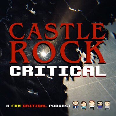 Castle Rock Critical: A podcast dedicated to Hulu's Castle Rock and Stephen King