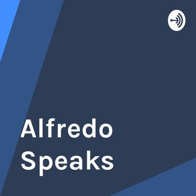 Alfredo Speaks