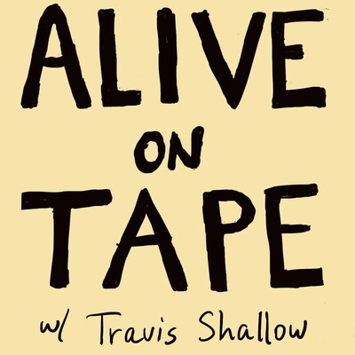 Alive On Tape Podcast with Travis Shallow