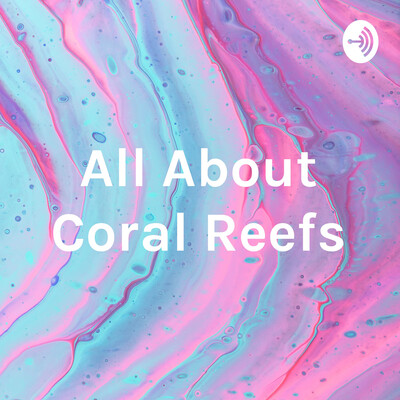 All About Coral Reefs