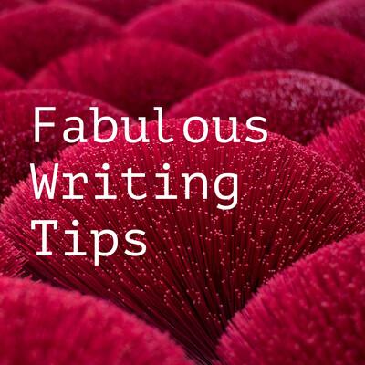 Fabulous Writing Tips
