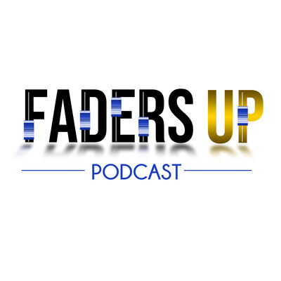 Faders Up Podcast