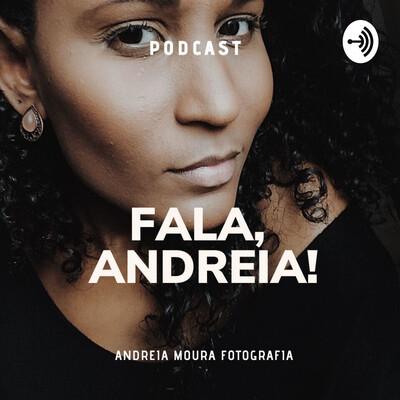 Fala, Andreia!