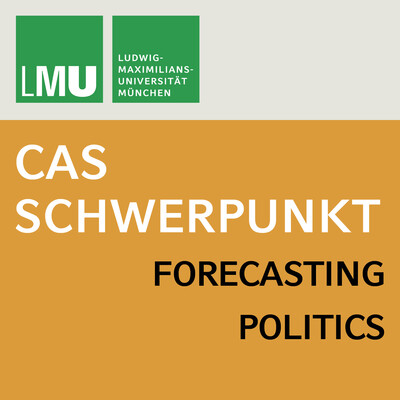 Center for Advanced Studies (CAS) Research Focus Forecasting Politics (LMU)
