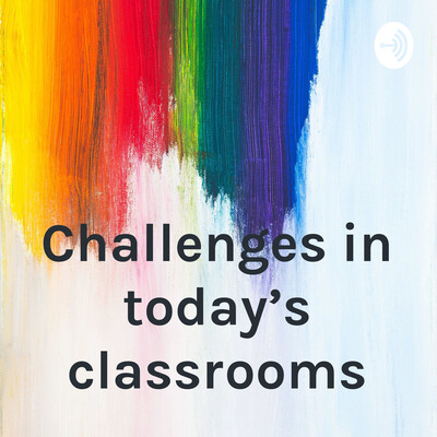 Challenges in today's classrooms