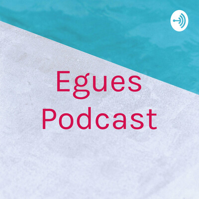 Egues Podcast