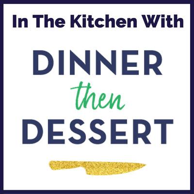 Dinner, then Dessert