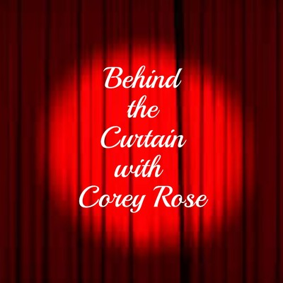Behind the Curtain with Corey Rose