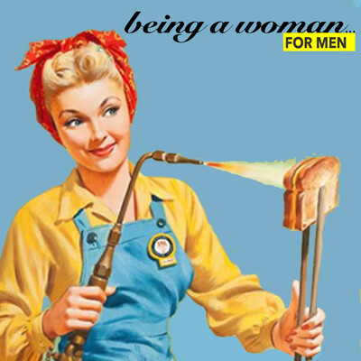 Being a Woman... for Men