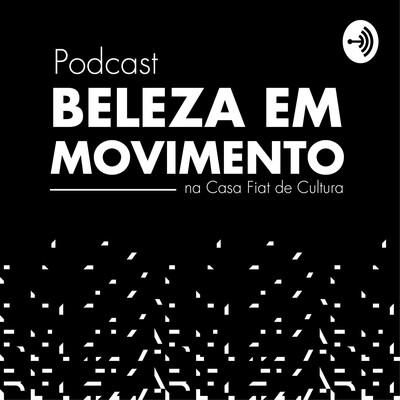 Beleza em Movimento na Casa Fiat de Cultura