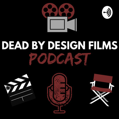 Dead By Design Films Podcast