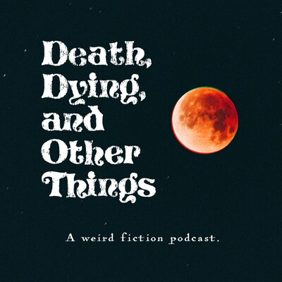 Death, Dying, and Other Things