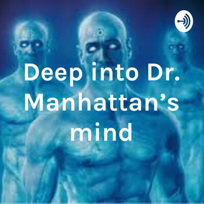 Deep into Dr. Manhattan's mind