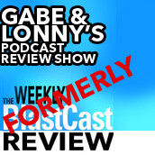 Gabe and Lonny's Podcast Review Show
