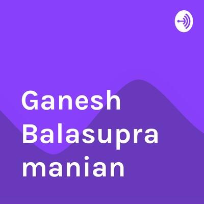 Ganesh Balasupramanian