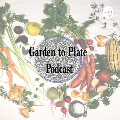 Garden to Plate Podcast