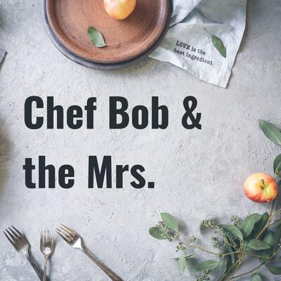 Chef Bob & the Mrs.