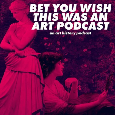 Bet You Wish This Was An Art Podcast