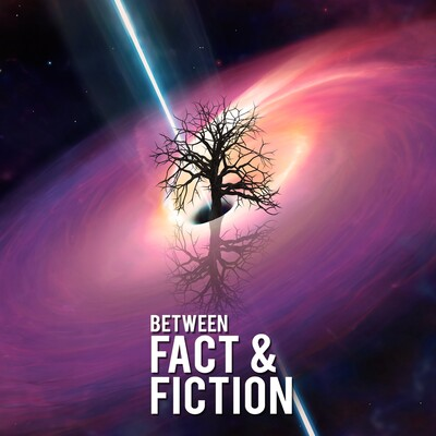 Between Fact & Fiction