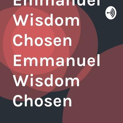 Emmanuel Wisdom Chosen Emmanuel Wisdom Chosen