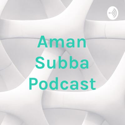 Aman Subba Podcast