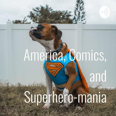 America, Comics, and Superhero-mania