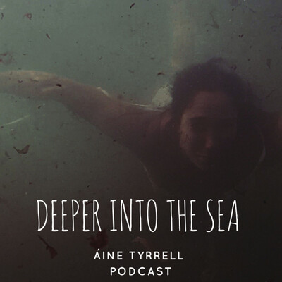 DEEPER INTO THE SEA- Áine Tyrrell