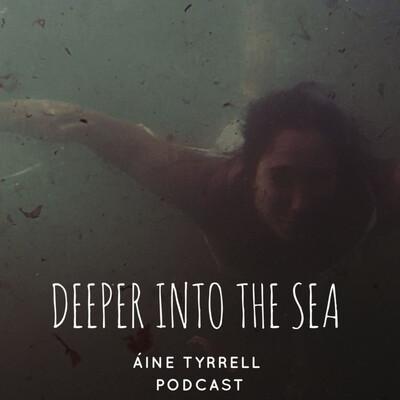 DEEPER INTO THE SEA- Áine Tyrrell