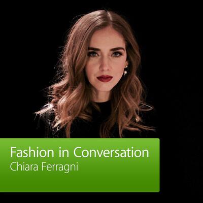 Chiara Ferragni: Fashion in Conversation
