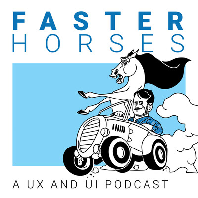 Faster Horses | A UX and UI Podcast
