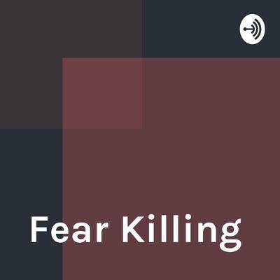 Fear Killing
