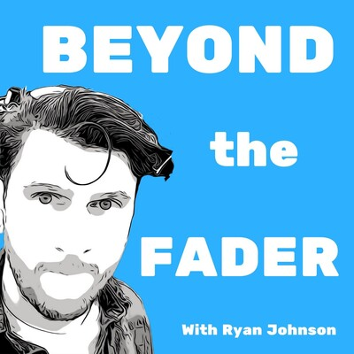 Beyond the Fader