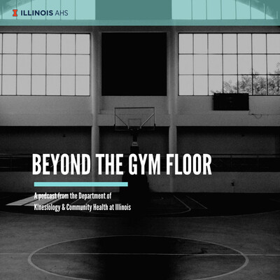 Beyond The Gym Floor (Illinois' College of Applied Health Sciences)